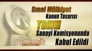 Sınai Mülkiyet Kanunu Tasarısı TBMM Sanayi Komisyonunda Kabul Edildi.