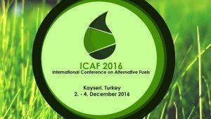 I.Uluslararası Alternatif Yakıtlar Konferansı (ICAF 2016)