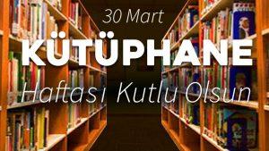 Kütüphane Haftası Kutlu Olsun…